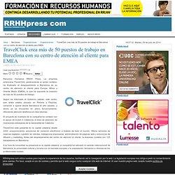 TravelClick crea más de 50 puestos de trabajo en Barcelona con su centro de atención al cliente para EMEA