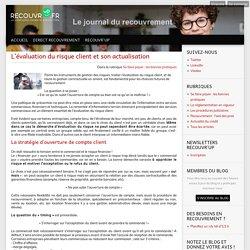 L'évaluation du risque client et son actualisation - Le Journal du Recouvrement