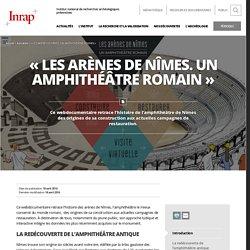« Les arènes de Nîmes. Un amphithéâtre romain »