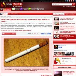 Tabac : l'e-cigarette aussi efficace que le patch pour arrêter de fumer