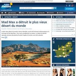 Mad Max a détruit le plus vieux désert du monde