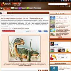 Un étrange dinosaure chilien, à la fois T-Rex et végétarien