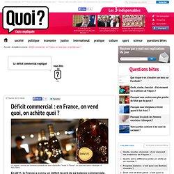 Déficit commercial : en France, on vend quoi, on achète quoi?
