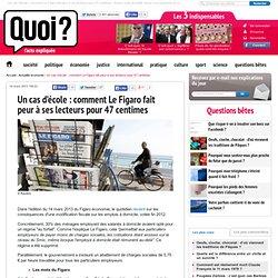Un cas d'école : comment Le Figaro fait peur à ses lecteurs pour 47 centimes