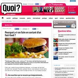 Pourquoi a-t-on faim en sortant d'un fast-food?