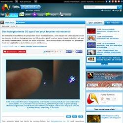 Des hologrammes 3D que l'on peut toucher et ressentir