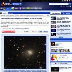 La matière noire subirait l'influence de forces inconnues