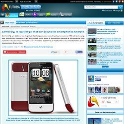Carrier IQ, le logiciel qui met sur écoute les smartphones Android