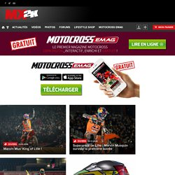 Actualité du motocross et supercross : news, forum, photos, vidéos, occasions ... Mx2k.com