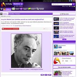 Le prix Nobel Lev Landau aurait eu cent ans aujourd'hui