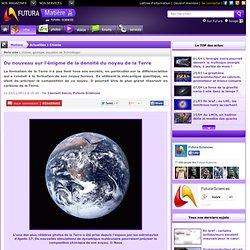 Du nouveau sur l'énigme de la densité du noyau de la Terre