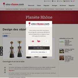 Actualité - Design des objets autour du vin - Paroles de sommelier - Planète Rhône