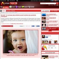 le cerveau des enfants serait victime des produits chimiques