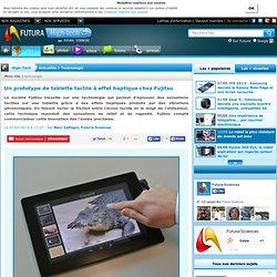 Un prototype de tablette tactile à effet haptique chez Fujitsu