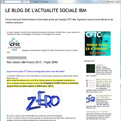 LE BLOG DE L'ACTUALITE SOCIALE IBM: Plan Salaire IBM France 2013 : Triple ZERO