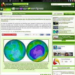 La couche d'ozone menacée par du tétrachlorométhane de source inconnue