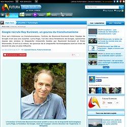 Google recrute Ray Kurzweil, un gourou du transhumanisme