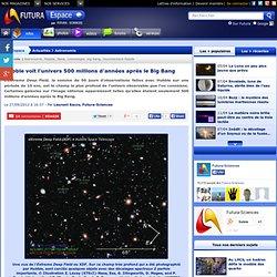 Hubble voit l'univers 500 millions d'années après le Big Bang