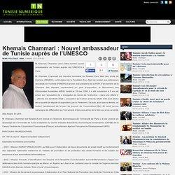 Khemais Chammari : Nouvel ambassadeur de Tunisie auprès de l'UNESCO