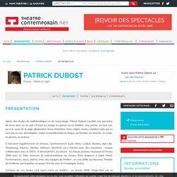 En savoir plus - Patrick Dubost, actualités, textes, spectacles, vidéos, tous ses liens avec la scène - theatre-contemporain.net