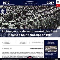 Actualités - En images : le débarquement des Américains à Saint-Nazaire en 1917 - The Bridge 2017