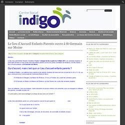 Centre social Indigo » Actualités Petite Enfance Sans catégorie » Le lieu d'Accueil Enfants Parents ouvre à St Germain sur Moine
