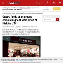 Quatre fonds et un groupe chinois lorgnent Marc Orian et Histoire d'Or - Actualités Financements & Marchés