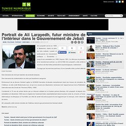 Portrait de Ali Larayedh, futur ministre de l'Intérieur dans le Gouvernement de Jebali