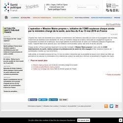 Inpes - Actualités 2016 - L'opération « Mission Mains propres », initiative de l'OMS soutenue chaque année par le ministère chargé de la santé, aura lieu du 9 au 13 mai 2016 en France