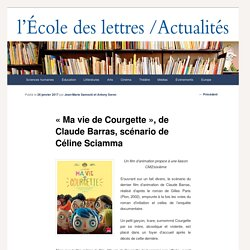 """""""Ma vie de Courgette"""", de Claude Barras, scénario de Céline Sciamma - Les actualités de l'École des lettresLes actualités de l'École des lettres"""
