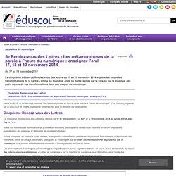 Actualités du numérique - 5e Rendez-vous des Lettres - Les métamorphoses de la parole à l'heure du numérique : enseigner l'oral 17, 18 et 19 novembre 2014