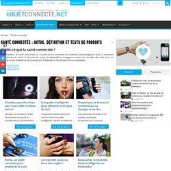 Santé connectée : actualités, conseils, tests et nouveautés.