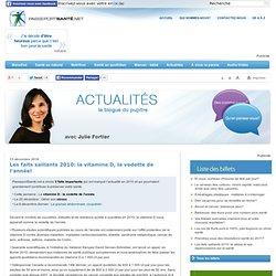 PASSEPORT SANTE 13/12/10 Les faits saillants 2010: la vitamine D, la vedette de l'année!