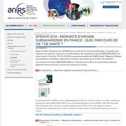 Santé publique, Sciences sociales - Actualités - AFRAVIH 2016 - Migrants d'origine subsaharienne en France : quel parcours de vie ? De santé ?