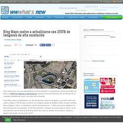 Bing Maps vuelve a actualizarse con 215TB de imágenes de alta resolución