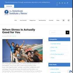 When Stress Is Actually Good for You - The American Institute of Stress