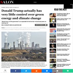 Donald Trump actually has very little control over green energy and climate change