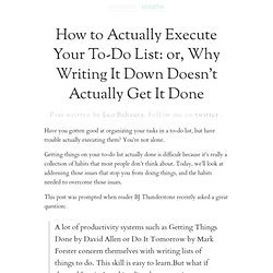 How to Actually Execute Your To-Do List: or, Why Writing It Down Doesn't Actually Get It Done | zen habits