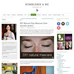 DIY Natural Clay Mascara (that actually works) » Humblebee & Me