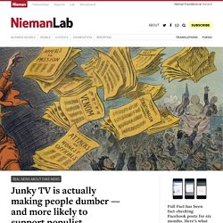 Junky TV is actually making people dumber — and more likely to support populist politicians