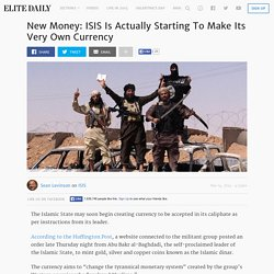 New Money: ISIS Is Actually Starting To Make Its Very Own Currency