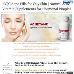 What is in OTC Natural Pills for Acne That Actually Work to Get Rid of Pimples?