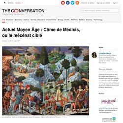 Actuel Moyen Âge : Côme deMédicis, ou lemécénatciblé