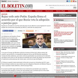 Rajoy cede ante Putin: España firma el acuerdo por el que Rusia veta la adopción a parejas gays
