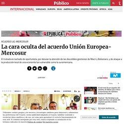 Acuerdo UE-Mercosur: La cara oculta del acuerdo Unión Europea-Mercosur