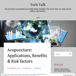 Acupuncture: Applications, Benefits & Risk factors – Tech Talk