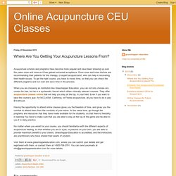 Online Acupuncture CEU Classes: Where Are You Getting Your Acupuncture Lessons From?