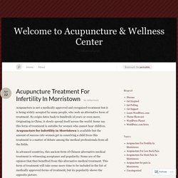 Acupuncture Treatment For Infertility In Morristown « Welcome to Acupuncture & Wellness Center