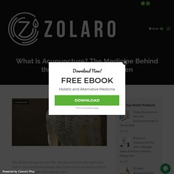 Know About Acupuncture? The Medicine Behind Zolaro Acupuncture Pen