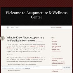 What to Know About Acupuncture for Fertility in Morristown